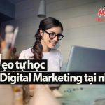 Mẹo tự học Digital Marketing tại nhà, học là phải làm được