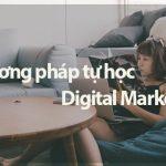 Phương pháp tự học Digital Marketing cho người chưa biết gì